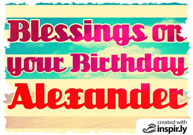Birthday-Blessings on your birthday Alexander